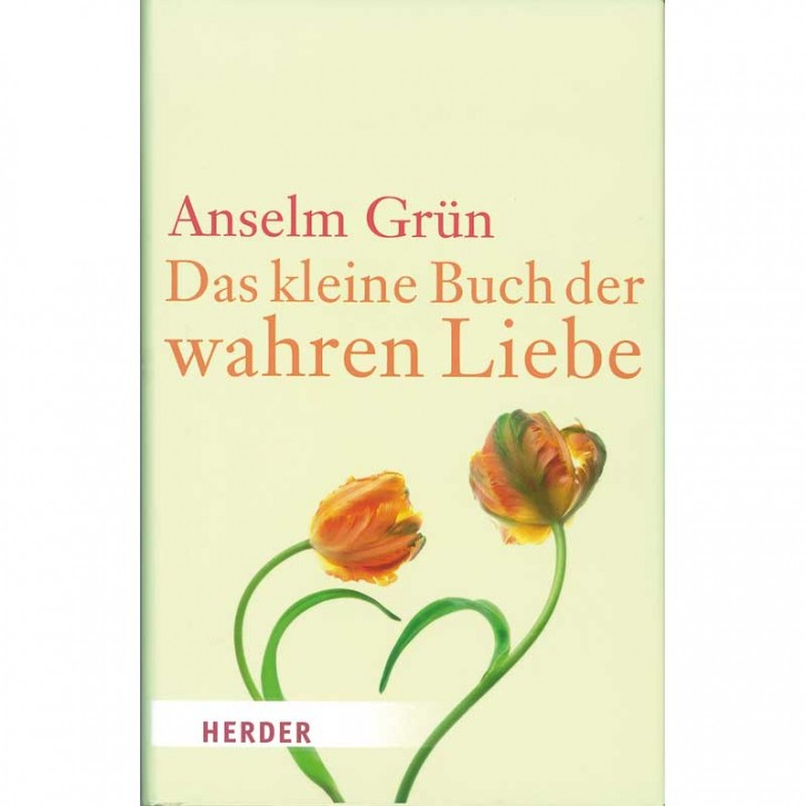 Das kleine Buch der wahren Liebe (Anselm Grün)